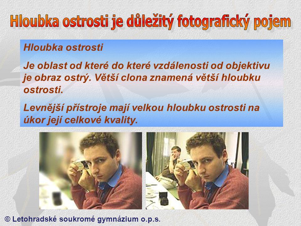 © Letohradské soukromé gymnázium o.p.s. Hloubka ostrosti – Větší clona, větší hloubka ostrosti.