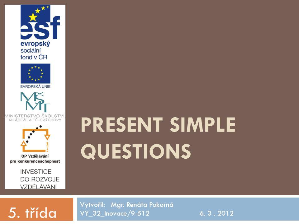 Anotace: Prezentace seznamuje žáky s tvorbou otázek v přítomném čase prostém a krátkými odpověďmi Prezentace slouží k názornému výkladu a opakování, žáci si v závěru podstatné věci zopakují Jazyk: anglický jazyk Očekávaný výstup: Žák tvoří otázky v přítomném čase prostém, umí na ně krátce odpovědět.