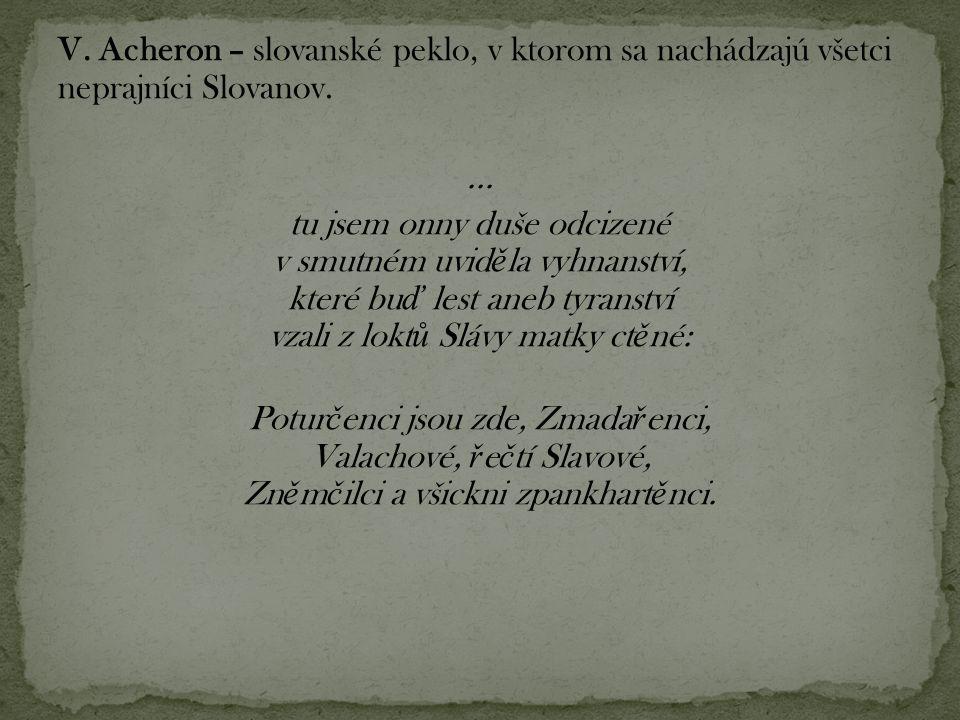 V. Acheron – slovanské peklo, v ktorom sa nachádzajú všetci neprajníci Slovanov.... tu jsem onny duše odcizené v smutném uvid ě la vyhnanství, které b