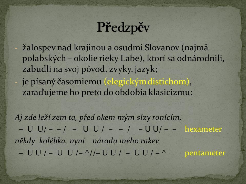 - žalospev nad krajinou a osudmi Slovanov (najmä polabských – okolie rieky Labe), ktorí sa odnárodnili, zabudli na svoj pôvod, zvyky, jazyk; - je písa