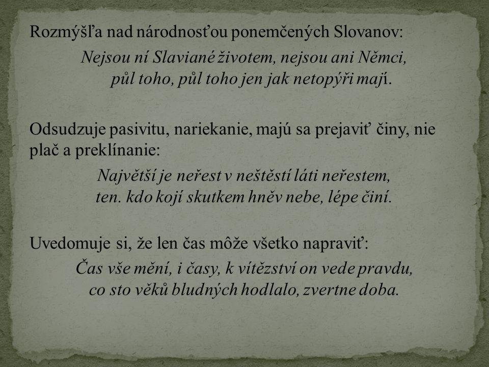 Rozmýšľa nad národnosťou ponemčených Slovanov: Nejsou ní Slaviané životem, nejsou ani Němci, půl toho, půl toho jen jak netopýři mají. Odsudzuje pasiv