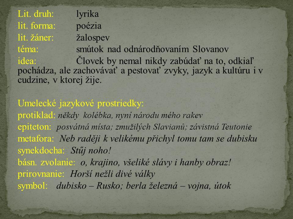 Lit. druh:lyrika lit. forma:poézia lit. žáner:žalospev téma:smútok nad odnárodňovaním Slovanov idea:Človek by nemal nikdy zabúdať na to, odkiaľ pochád