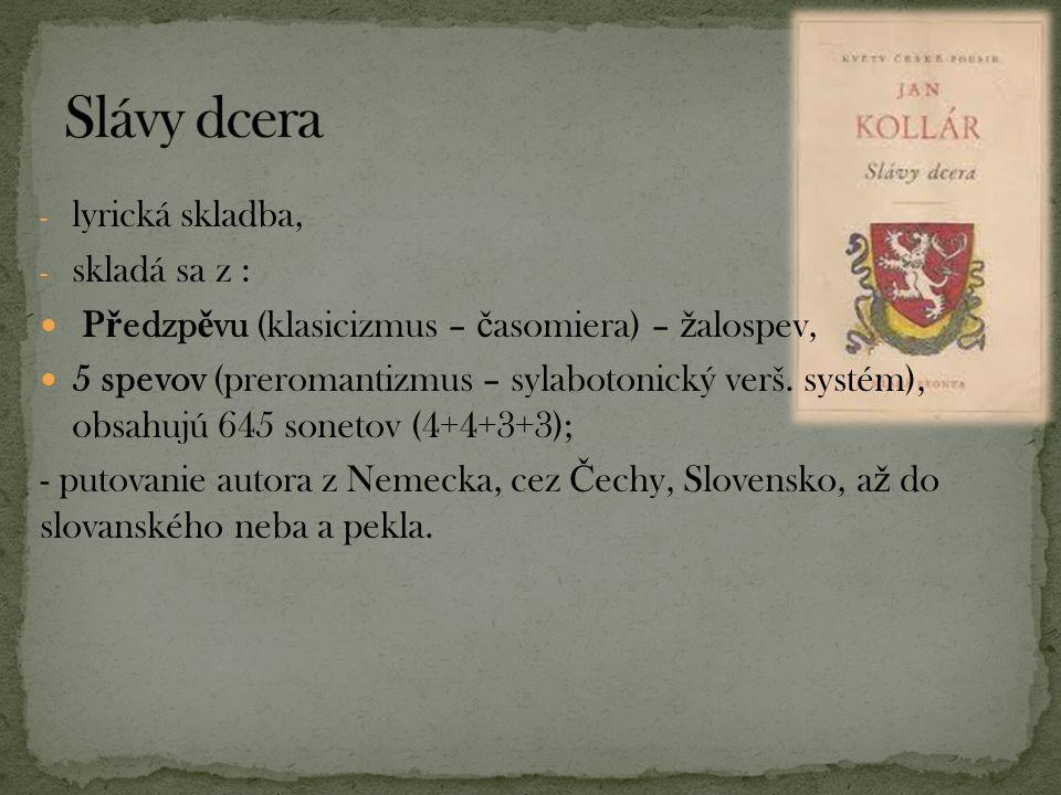 - lyrická skladba, - skladá sa z : P ř edzp ě vu (klasicizmus – č asomiera) – ž alospev, 5 spevov (preromantizmus – sylabotonický verš. systém), obsah