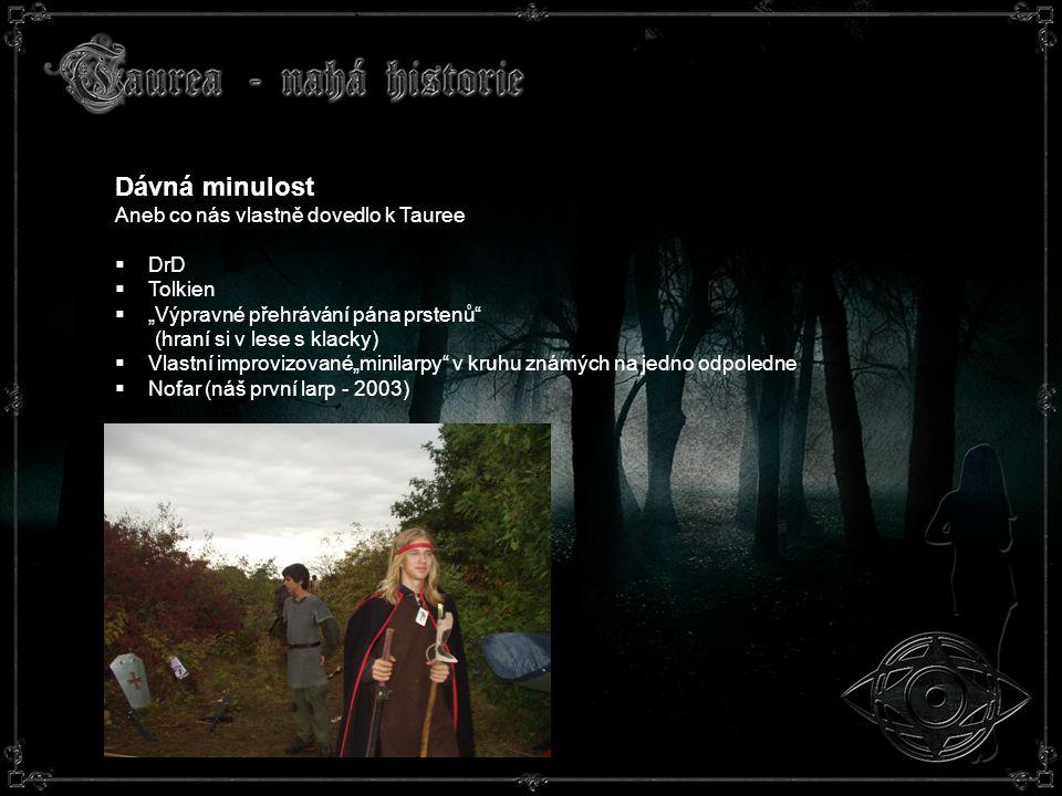 """Dávná minulost Aneb co nás vlastně dovedlo k Tauree  DrD  Tolkien  """"Výpravné přehrávání pána prstenů (hraní si v lese s klacky)  Vlastní improvizované""""minilarpy v kruhu známých na jedno odpoledne  Nofar (náš první larp - 2003)"""