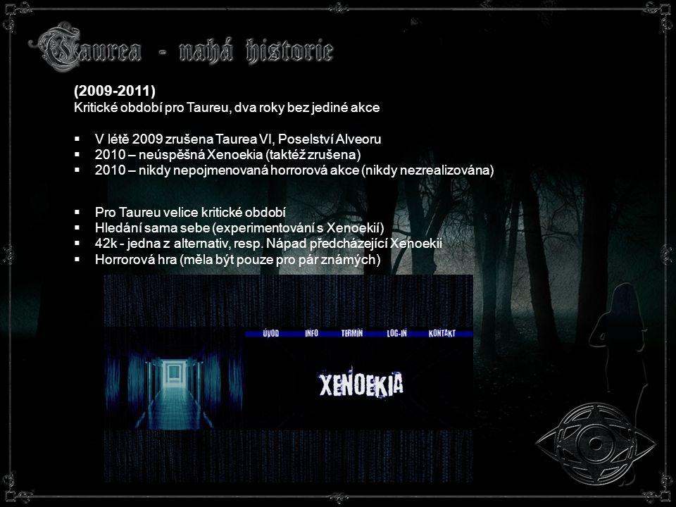 (2009-2011) Kritické období pro Taureu, dva roky bez jediné akce  V létě 2009 zrušena Taurea VI, Poselství Alveoru  2010 – neúspěšná Xenoekia (taktéž zrušena)  2010 – nikdy nepojmenovaná horrorová akce (nikdy nezrealizována)  Pro Taureu velice kritické období  Hledání sama sebe (experimentování s Xenoekií)  42k - jedna z alternativ, resp.