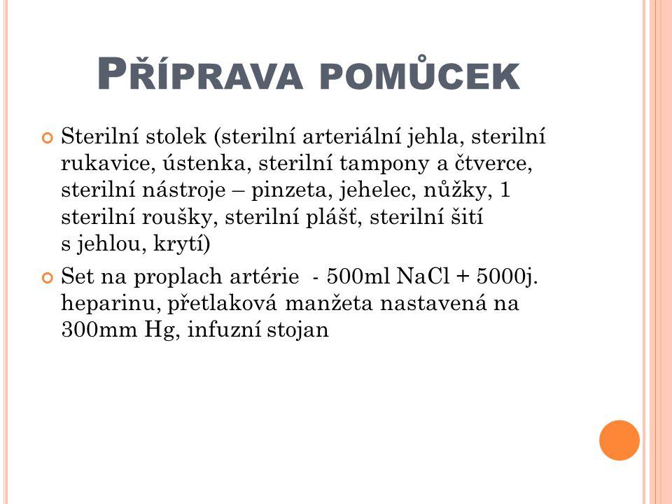 P ŘÍPRAVA POMŮCEK Sterilní stolek (sterilní arteriální jehla, sterilní rukavice, ústenka, sterilní tampony a čtverce, sterilní nástroje – pinzeta, jeh