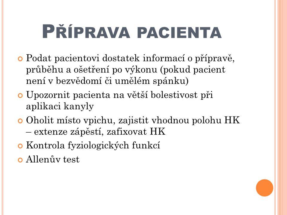P ŘÍPRAVA PACIENTA Podat pacientovi dostatek informací o přípravě, průběhu a ošetření po výkonu (pokud pacient není v bezvědomí či umělém spánku) Upoz