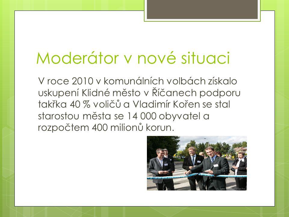 Moderátor v nové situaci V roce 2010 v komunálních volbách získalo uskupení Klidné město v Říčanech podporu takřka 40 % voličů a Vladimír Kořen se stal starostou města se 14 000 obyvatel a rozpočtem 400 milionů korun.