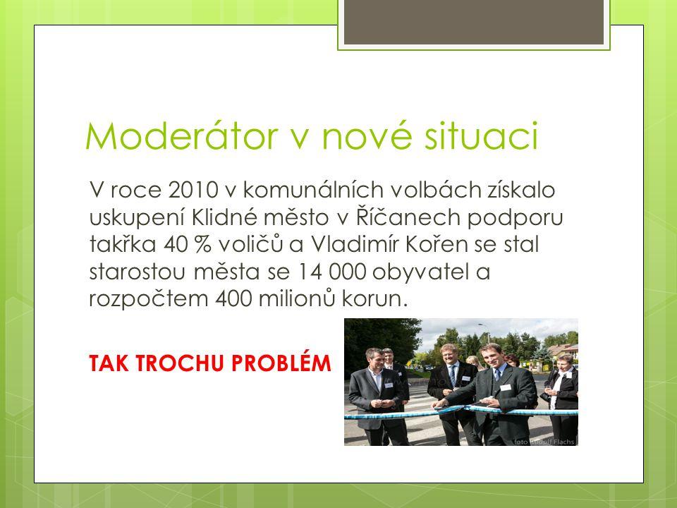 Moderátor v nové situaci V roce 2010 v komunálních volbách získalo uskupení Klidné město v Říčanech podporu takřka 40 % voličů a Vladimír Kořen se sta