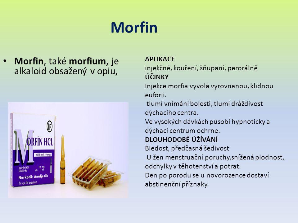 Morfin Morfin, také morfium, je alkaloid obsažený v opiu, APLIKACE injekčně, kouření, šňupání, perorálně ÚČINKY Injekce morfia vyvolá vyrovnanou, klid