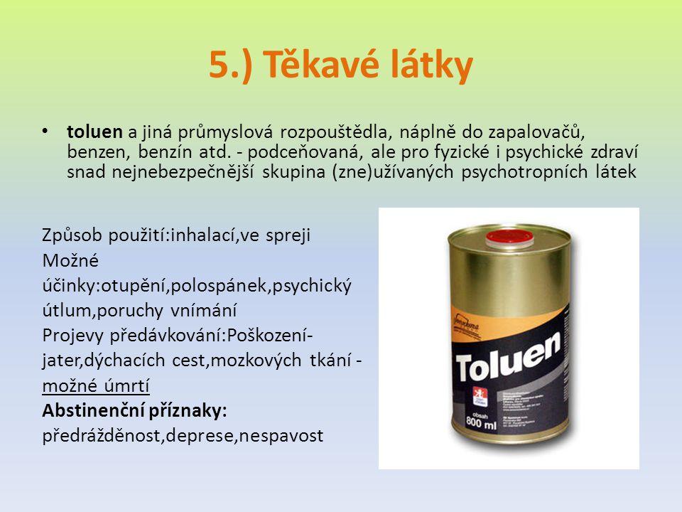 5.) Těkavé látky toluen a jiná průmyslová rozpouštědla, náplně do zapalovačů, benzen, benzín atd. - podceňovaná, ale pro fyzické i psychické zdraví sn
