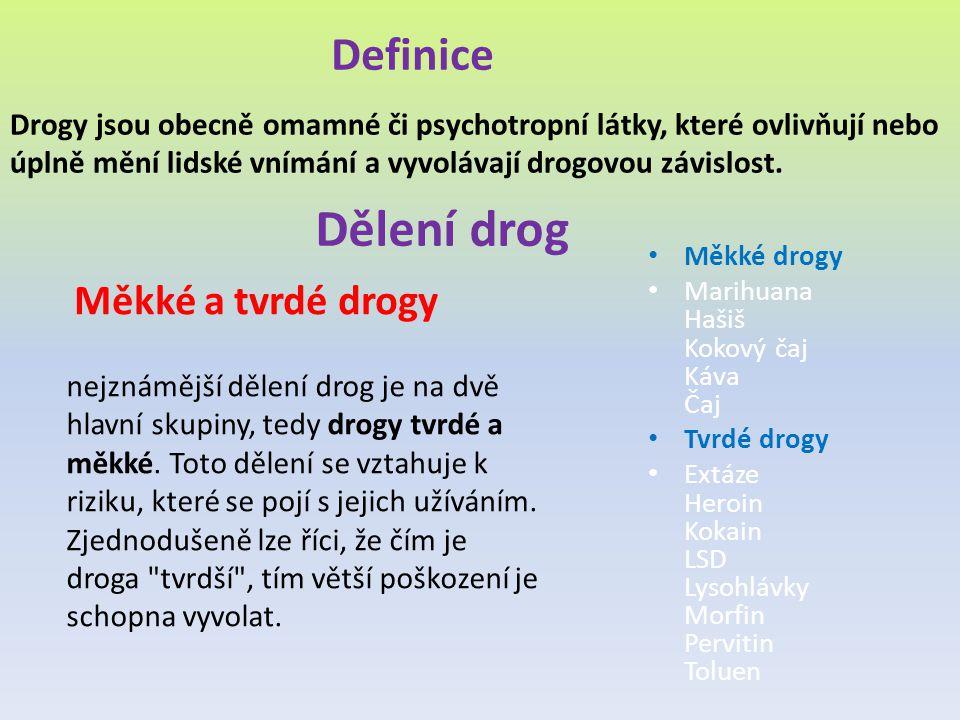 Dělení drog Drogy jsou obecně omamné či psychotropní látky, které ovlivňují nebo úplně mění lidské vnímání a vyvolávají drogovou závislost. Definice M