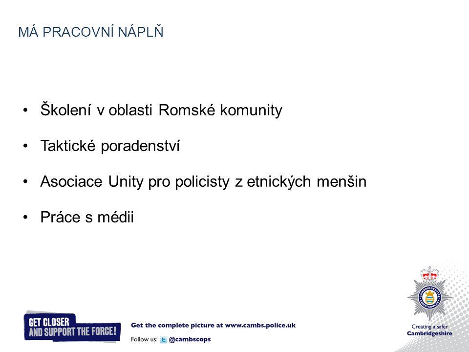 MÁ PRACOVNÍ NÁPLŇ Školení v oblasti Romské komunity Taktické poradenství Asociace Unity pro policisty z etnických menšin Práce s médii