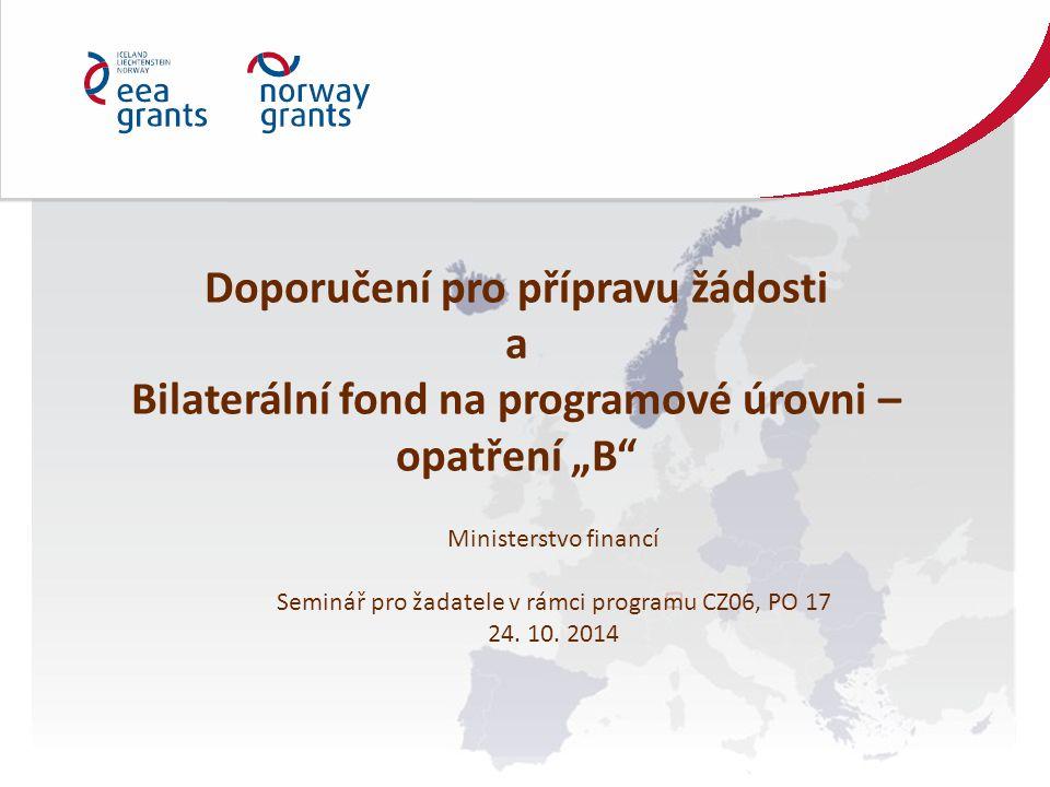 """Doporučení pro přípravu žádosti a Bilaterální fond na programové úrovni – opatření """"B Ministerstvo financí Seminář pro žadatele v rámci programu CZ06, PO 17 24."""