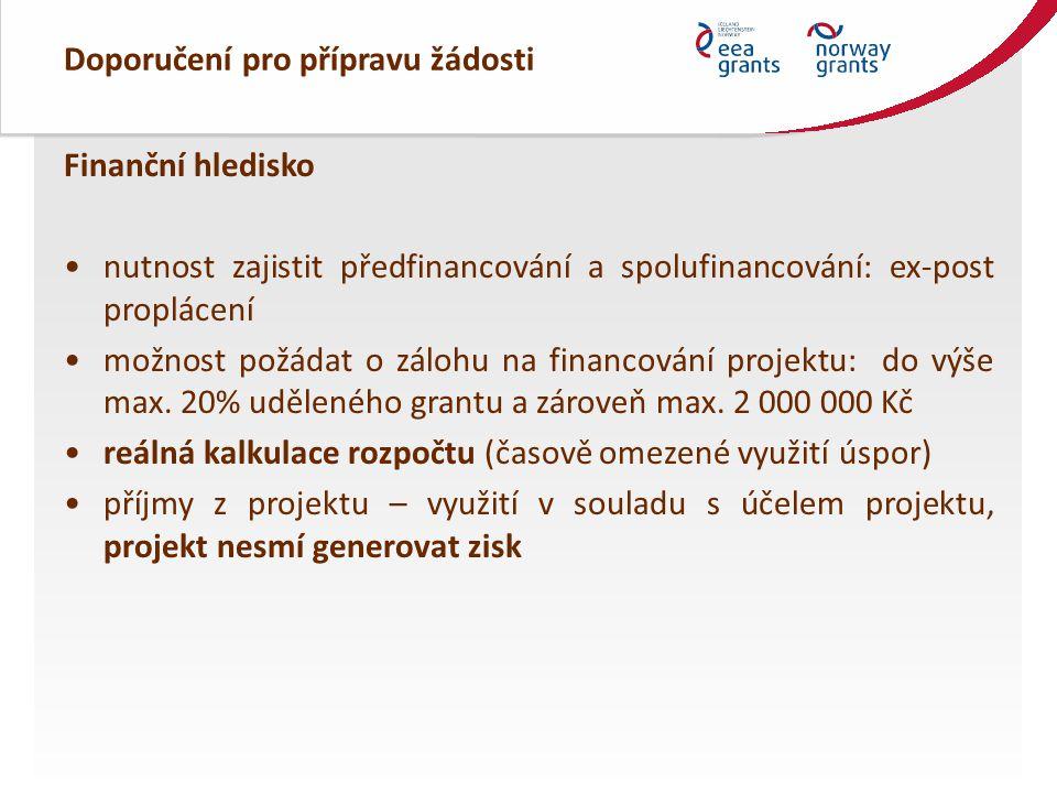 Doporučení pro přípravu žádosti Finanční hledisko nutnost zajistit předfinancování a spolufinancování: ex-post proplácení možnost požádat o zálohu na financování projektu: do výše max.