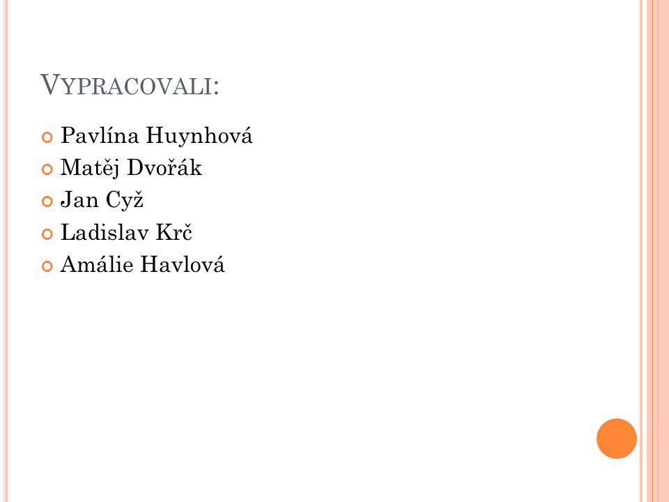 V YPRACOVALI : Pavlína Huynhová Matěj Dvořák Jan Cyž Ladislav Krč Amálie Havlová