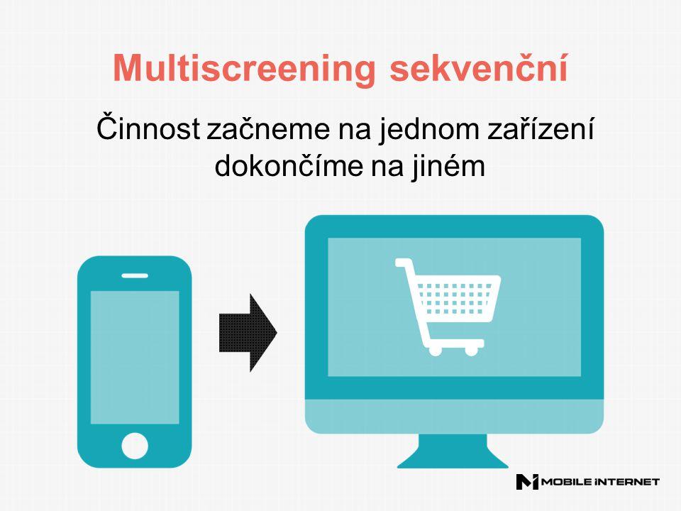 Multiscreening sekvenční Činnost začneme na jednom zařízení dokončíme na jiném