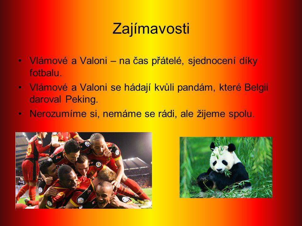 Zajímavosti Vlámové a Valoni – na čas přátelé, sjednocení díky fotbalu. Vlámové a Valoni se hádají kvůli pandám, které Belgii daroval Peking. Nerozumí
