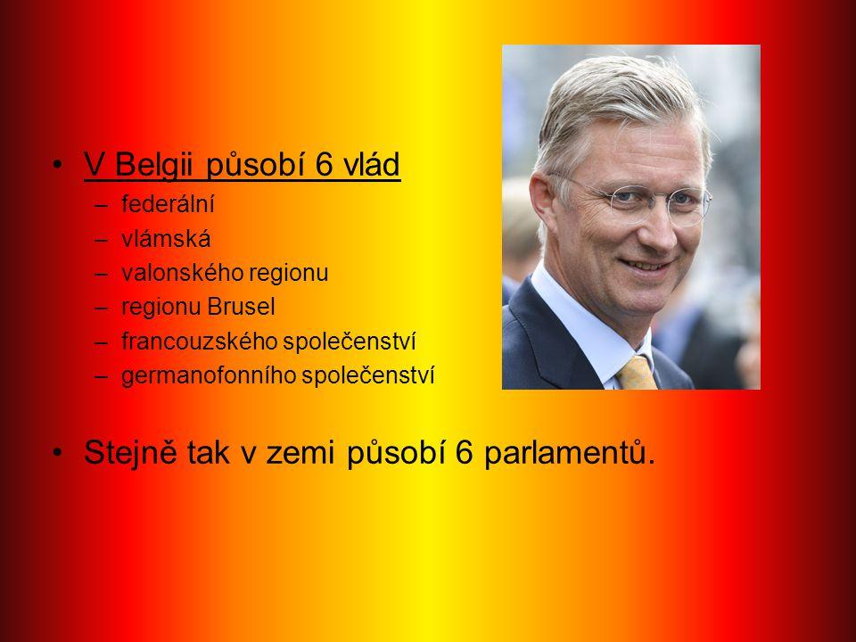V Belgii působí 6 vlád –federální –vlámská –valonského regionu –regionu Brusel –francouzského společenství –germanofonního společenství Stejně tak v z