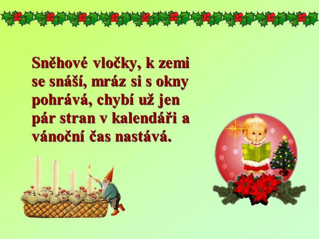 Sněhové vločky, k zemi se snáší, mráz si s okny pohrává, chybí už jen pár stran v kalendáři a vánoční čas nastává.
