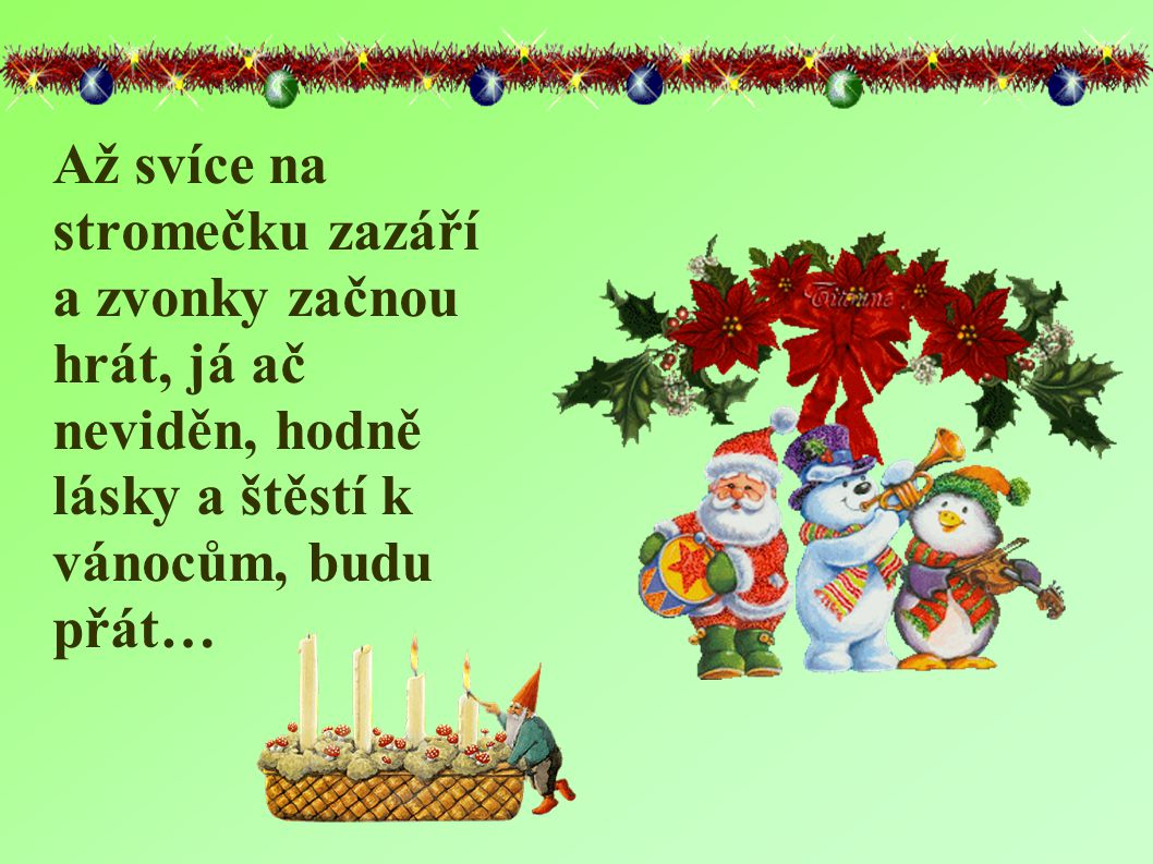 Veselé vánoce, chci ti přát, aby měl člověk, člověka rád.