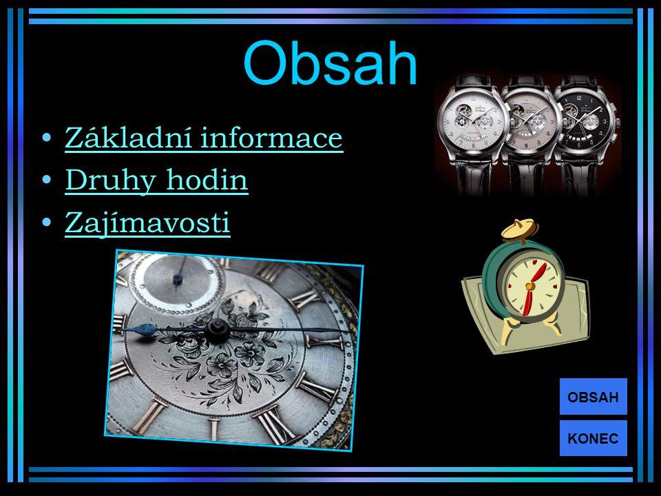Obsah Základní informace Druhy hodin Zajímavosti KONEC OBSAH