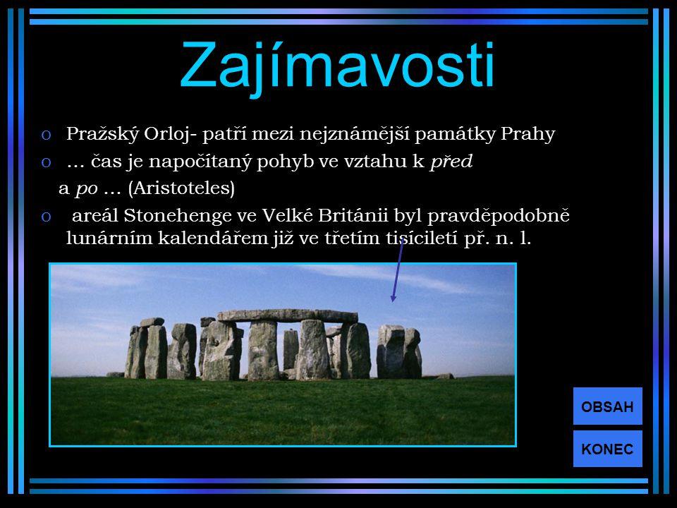 Zajímavosti oPražský Orloj- patří mezi nejznámější památky Prahy o… čas je napočítaný pohyb ve vztahu k před a po … (Aristoteles) o areál Stonehenge ve Velké Británii byl pravděpodobně lunárním kalendářem již ve třetím tisíciletí př.