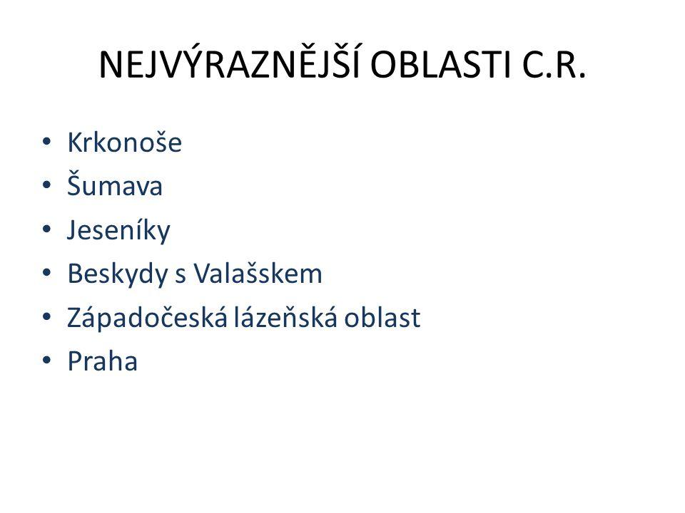 NEJVÝRAZNĚJŠÍ OBLASTI C.R. Krkonoše Šumava Jeseníky Beskydy s Valašskem Západočeská lázeňská oblast Praha