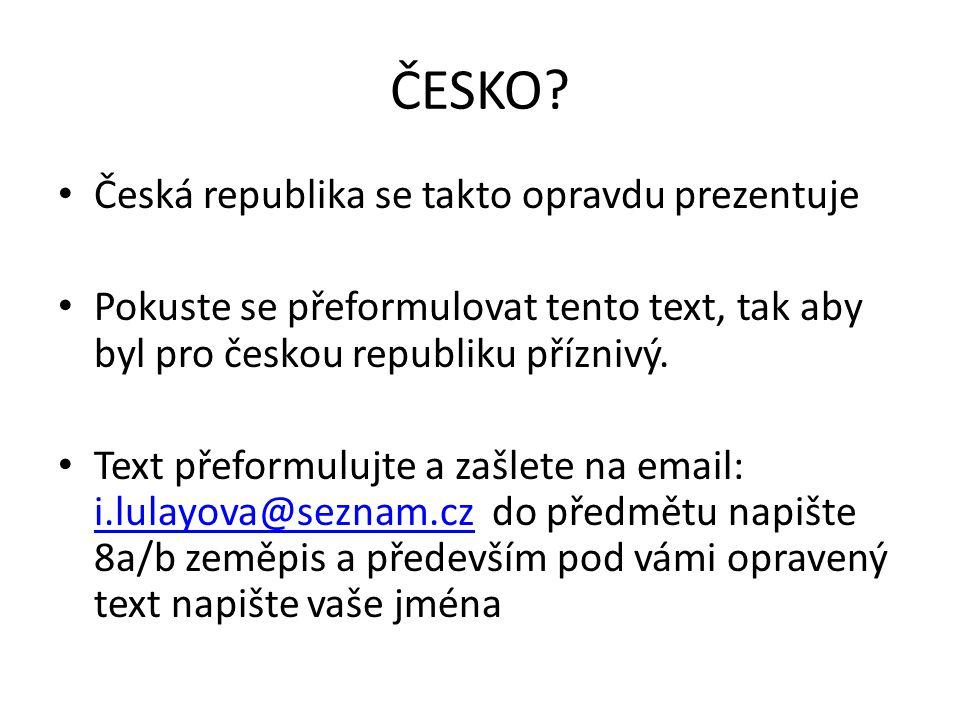 ČESKO? Česká republika se takto opravdu prezentuje Pokuste se přeformulovat tento text, tak aby byl pro českou republiku příznivý. Text přeformulujte