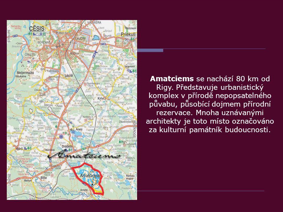 Amatciems se nachází 80 km od Rigy.