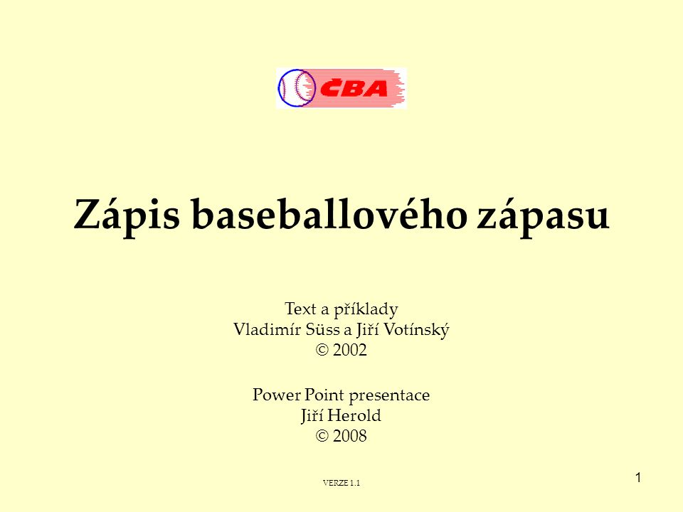 1 Zápis baseballového zápasu Text a příklady Vladimír Süss a Jiří Votínský © 2002 Power Point presentace Jiří Herold © 2008 VERZE 1.1