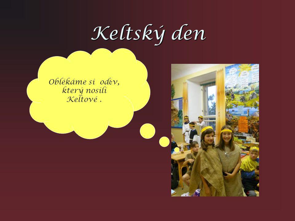 Keltský den Oblékáme si od ě v, který nosili Keltové.