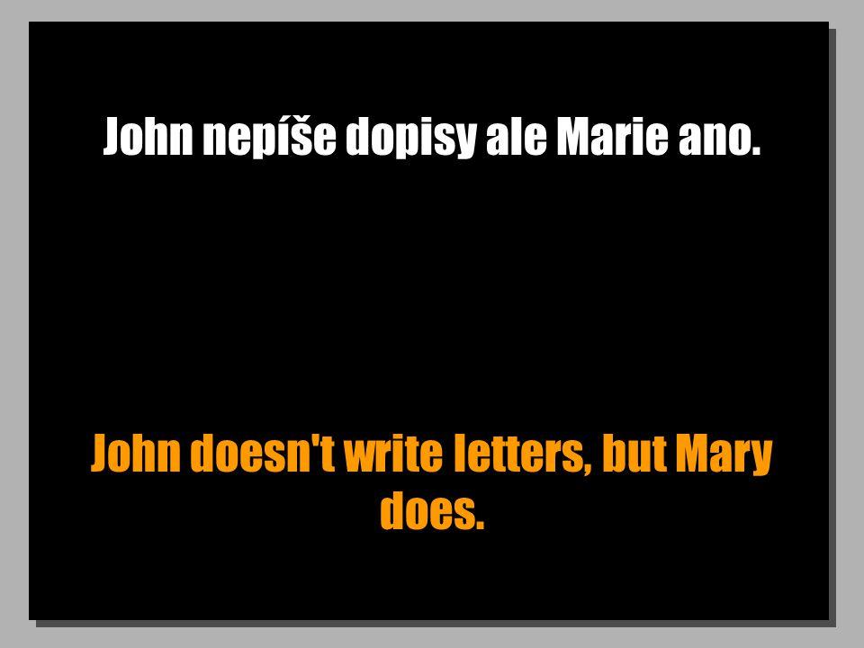 John nepíše dopisy ale Marie ano. John doesn't write letters, but Mary does.