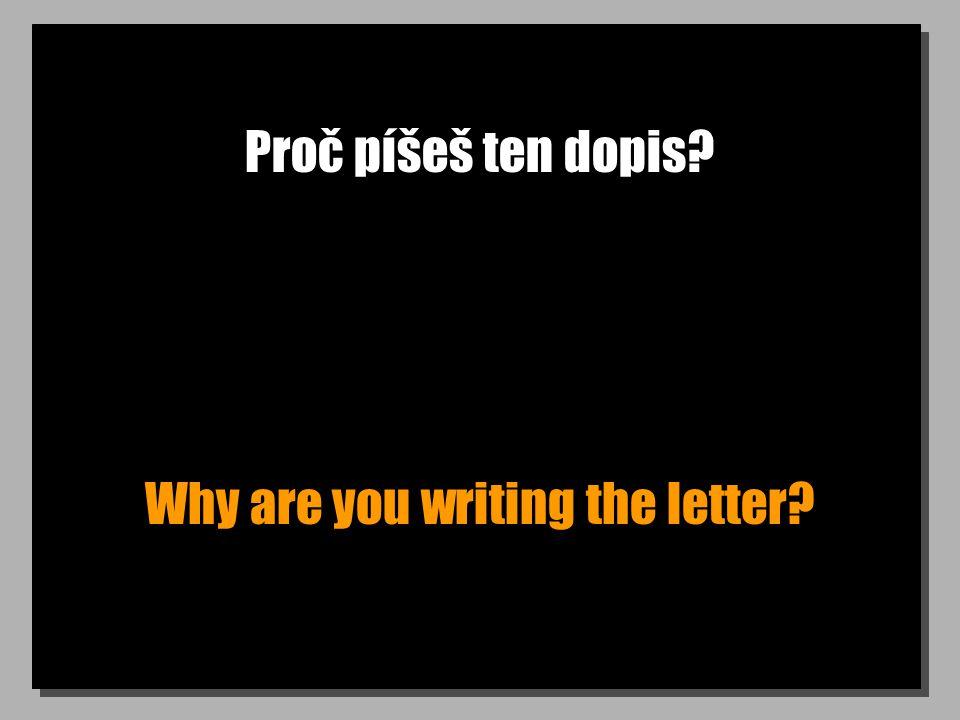 Nikdy nepíšu dopisy. I never write letters.