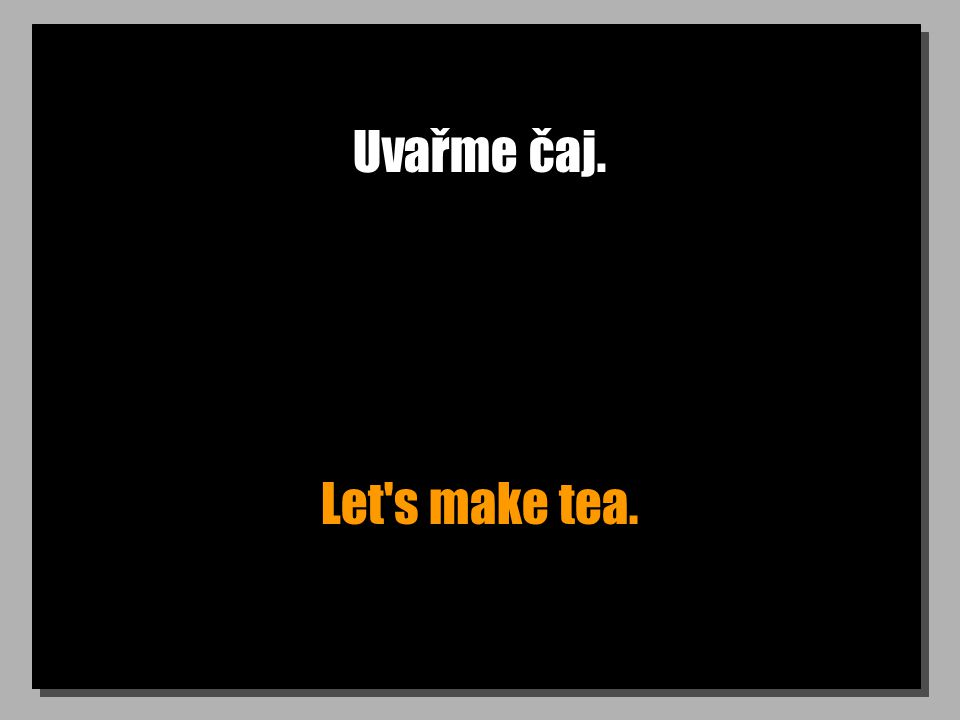 Uvařme čaj. Let s make tea.