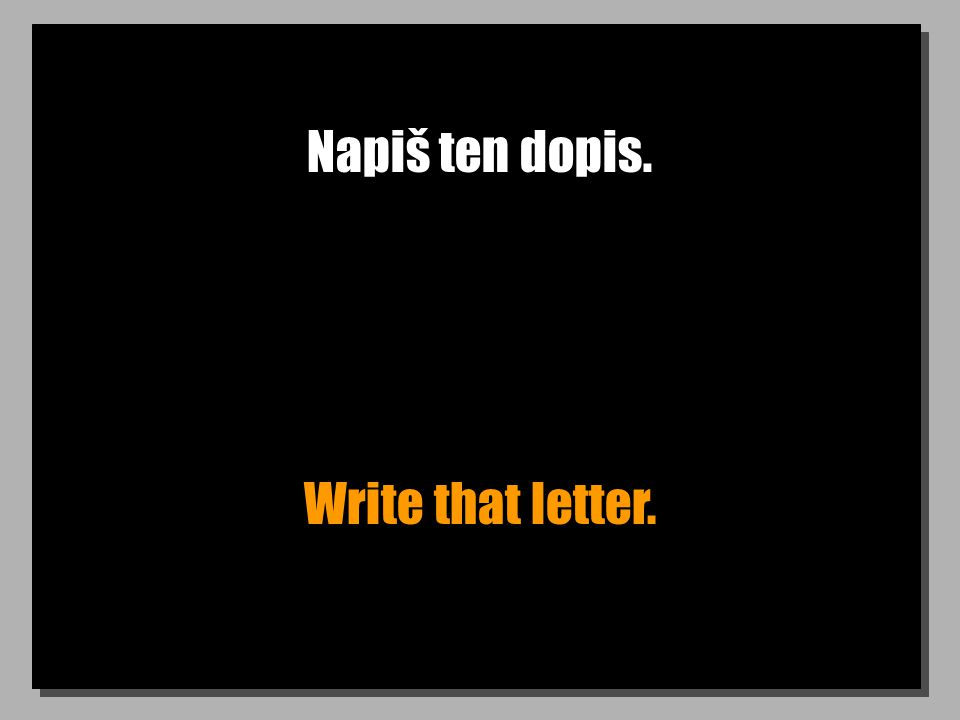 Nepiš ten dopis. Don t write that letter.