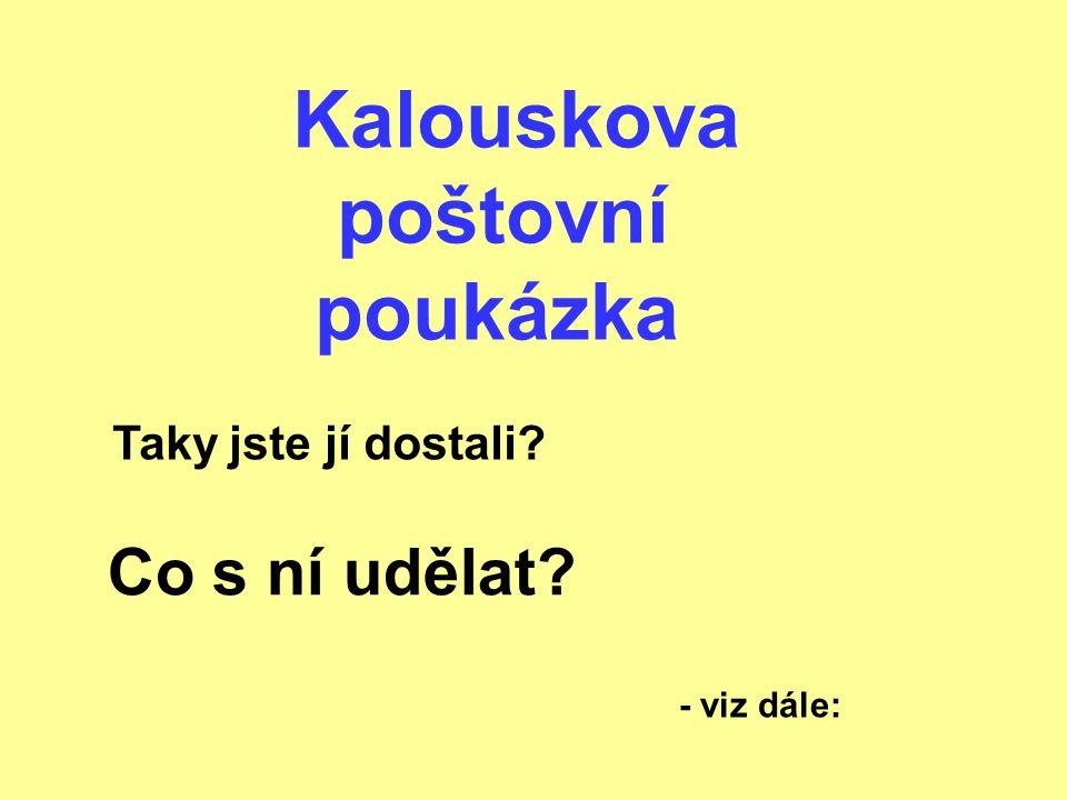 Kalouskova poštovní poukázka Co s ní udělat? Taky jste jí dostali? - viz dále: