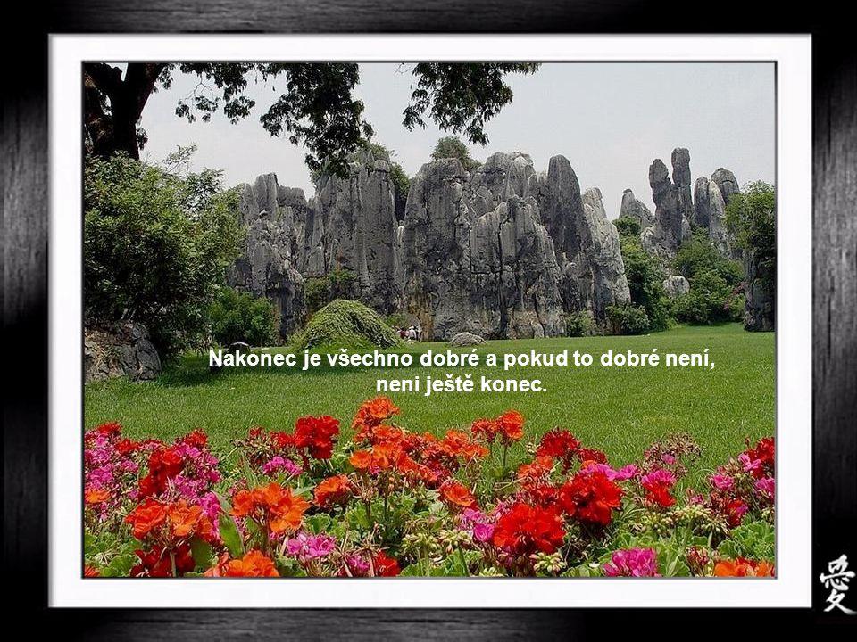 Milující lidé žijí v láskyplném světě. Nepřátelští lidé žijí v nepřátelském svět.