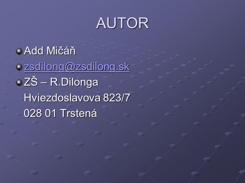 AUTOR Add Mičáň zsdilong@zsdilong.sk ZŠ – R.Dilonga Hviezdoslavova 823/7 Hviezdoslavova 823/7 028 01 Trstená 028 01 Trstená