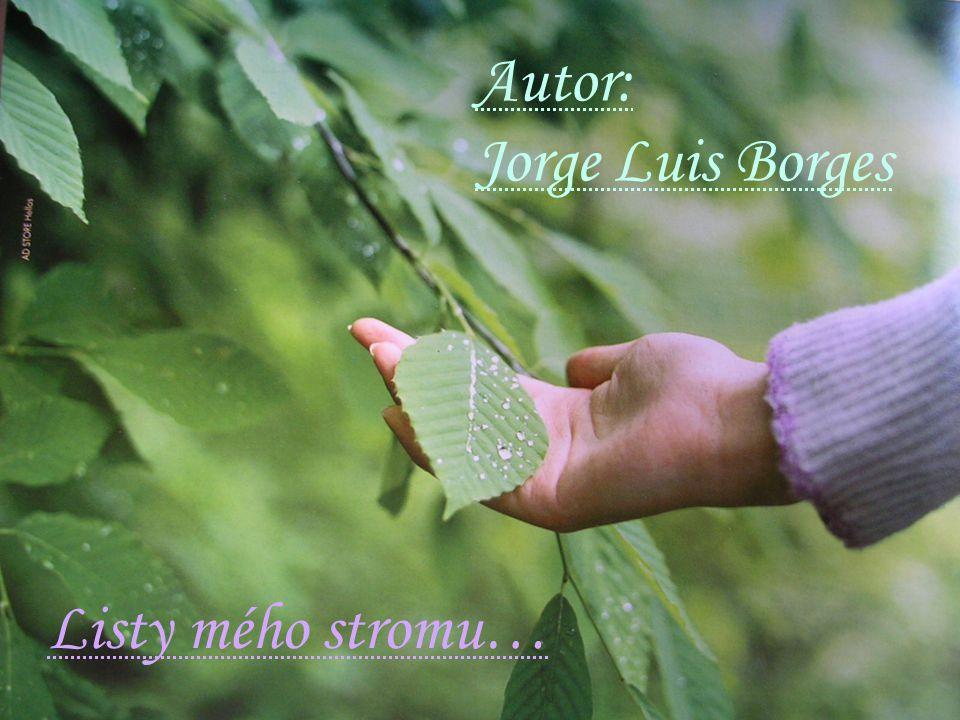 Listy mého stromu… Autor: Jorge Luis Borges