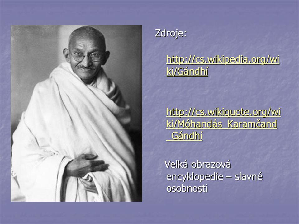 Zdroje: http://cs.wikipedia.org/wi ki/Gándhí http://cs.wikipedia.org/wi ki/Gándhí http://cs.wikipedia.org/wi ki/Gándhí http://cs.wikipedia.org/wi ki/G