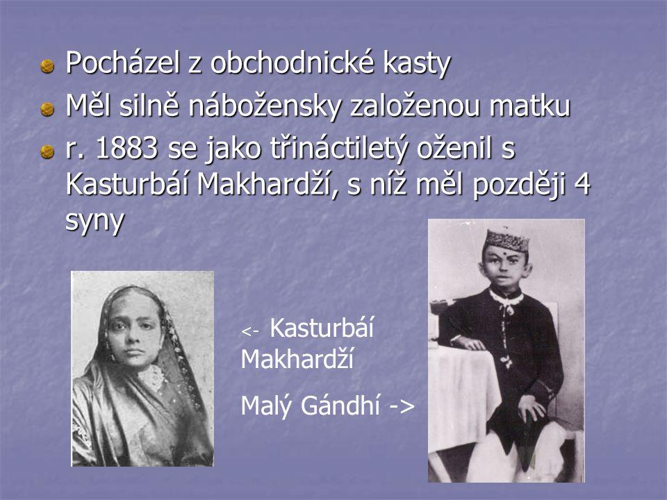 Pocházel z obchodnické kasty Měl silně nábožensky založenou matku r. 1883 se jako třináctiletý oženil s Kasturbáí Makhardží, s níž měl později 4 syny