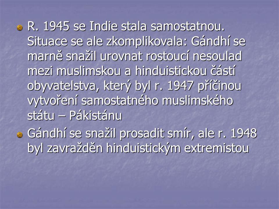 R. 1945 se Indie stala samostatnou. Situace se ale zkomplikovala: Gándhí se marně snažil urovnat rostoucí nesoulad mezi muslimskou a hinduistickou čás