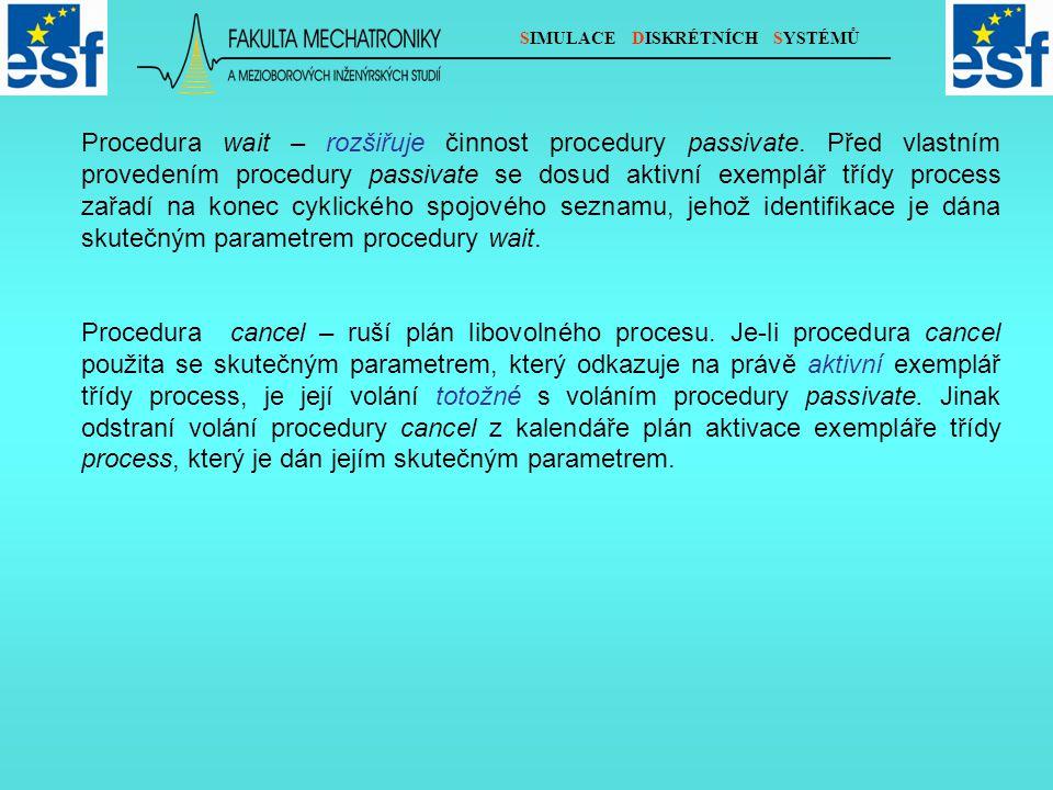 SIMULACE DISKRÉTNÍCH SYSTÉMŮ Procedura wait – rozšiřuje činnost procedury passivate.
