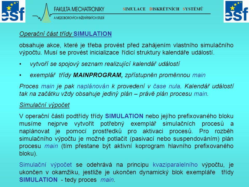 SIMULACE DISKRÉTNÍCH SYSTÉMŮ Operační část třídy SIMULATION obsahuje akce, které je třeba provést před zahájením vlastního simulačního výpočtu.