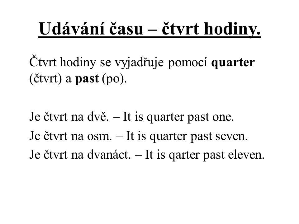 Udávání času – čtvrt hodiny. Čtvrt hodiny se vyjadřuje pomocí quarter (čtvrt) a past (po).