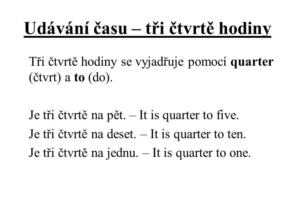 Udávání času – tři čtvrtě hodiny Tři čtvrtě hodiny se vyjadřuje pomocí quarter (čtvrt) a to (do).