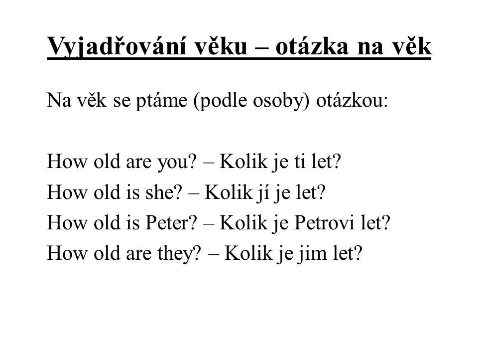 Vyjadřování věku – otázka na věk Na věk se ptáme (podle osoby) otázkou: How old are you.