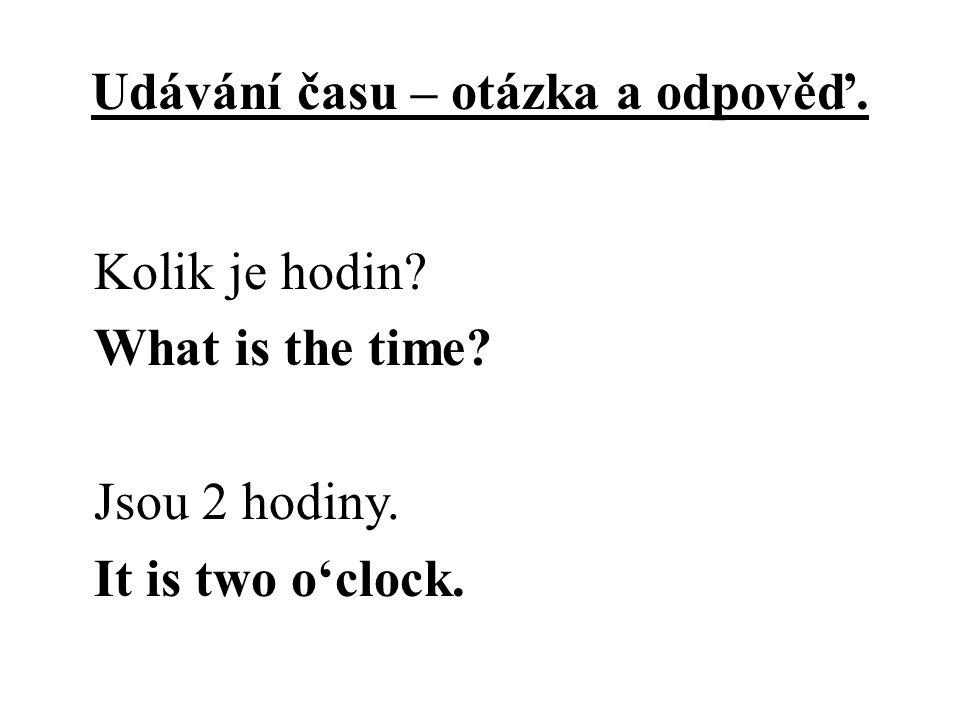 Udávání času – otázka a odpověď. Kolik je hodin. What is the time.