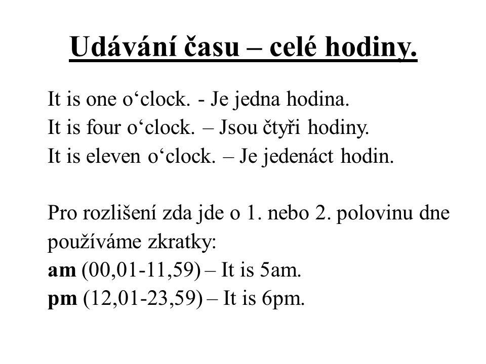 Udávání času – celé hodiny. It is one o'clock. - Je jedna hodina.